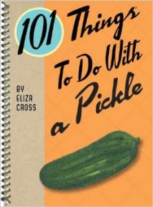 101 Things To Do With a Pickle cookbook by Eliza Cross