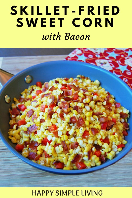 Skillet Sweet Corn with Bacon | Happy Simple Living