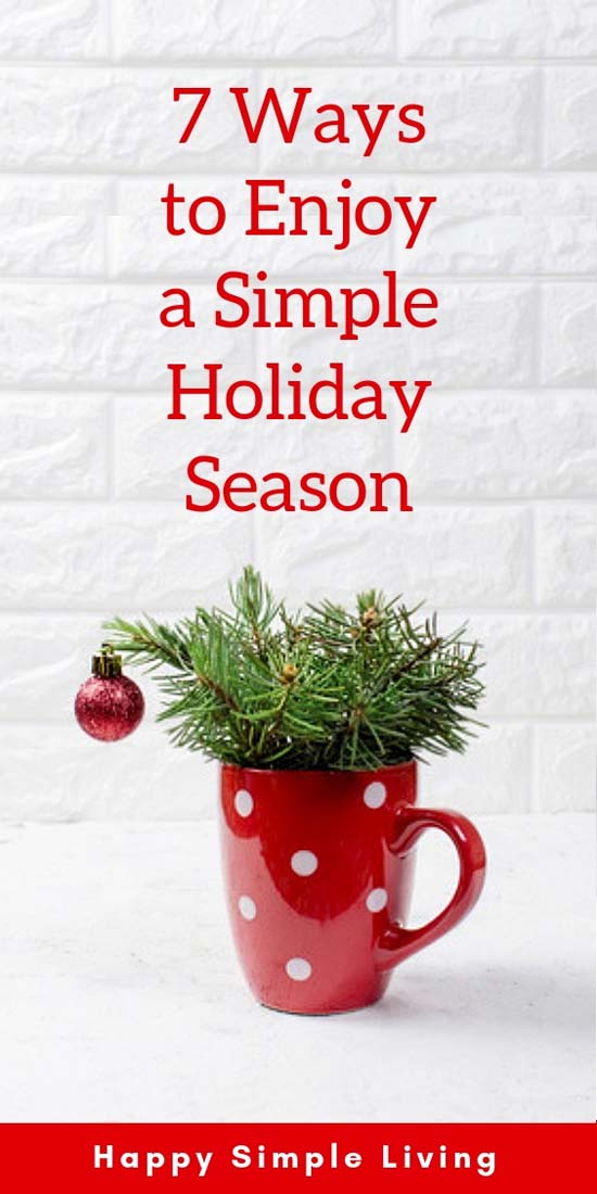 7 Ways to Enjoy a Simple Holiday Season   #simpleholidays #simplifyholidays #simpleChristmas #simplifyChristmas #stressfreeholidays